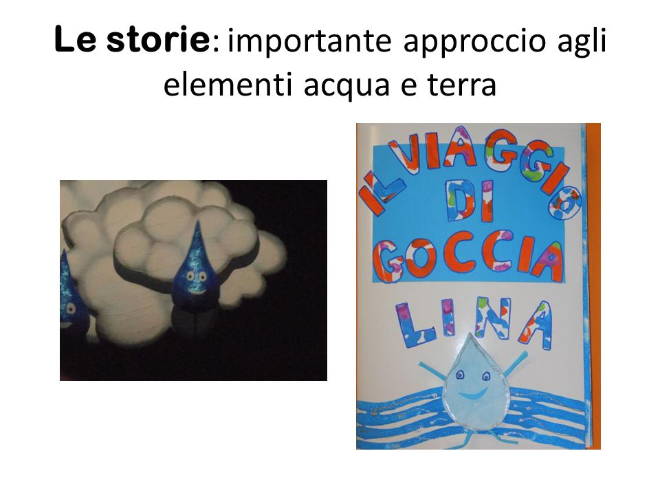 Le storie: importante approccio agli elementi acqua e terra