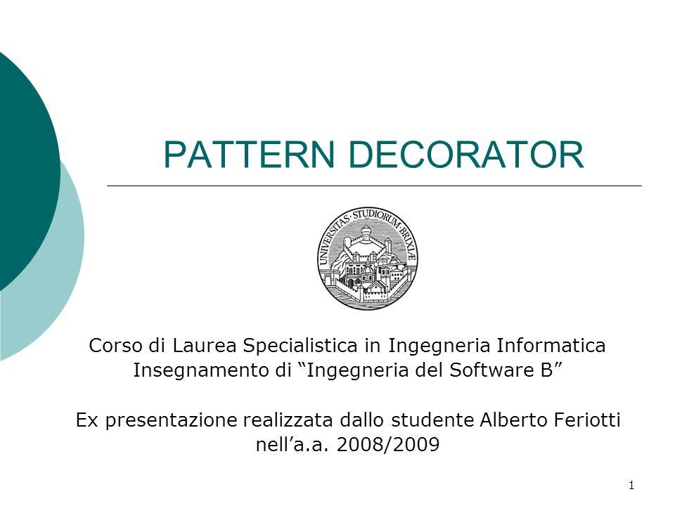 PATTERN DECORATOR Corso di Laurea Specialistica in Ingegneria Informatica. Insegnamento di Ingegneria del Software B