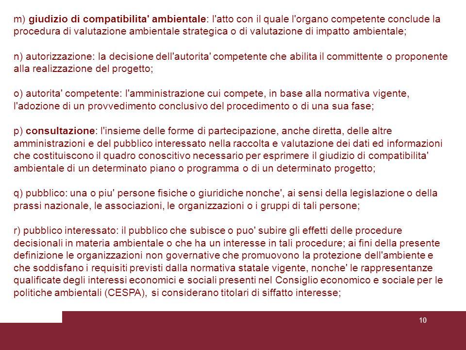 m) giudizio di compatibilita ambientale: l atto con il quale l organo competente conclude la procedura di valutazione ambientale strategica o di valutazione di impatto ambientale;