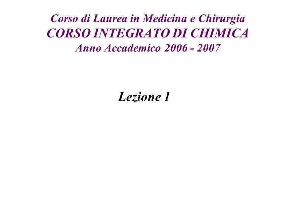 Corso di Laurea in Medicina e Chirurgia CORSO INTEGRATO DI CHIMICA Anno Accademico 2006 - 2007