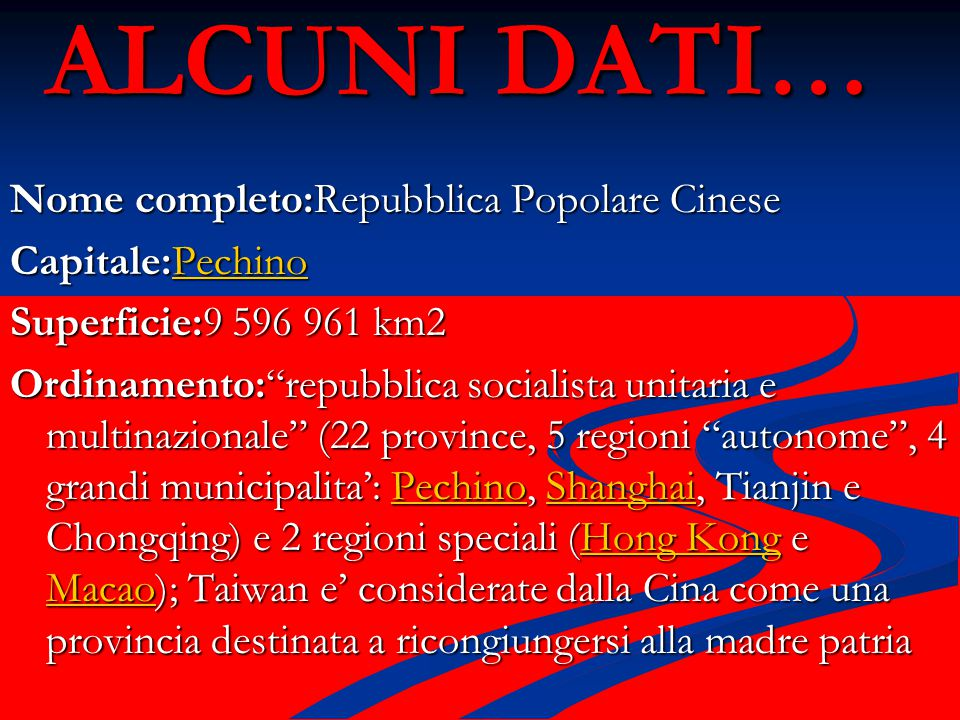 ALCUNI DATI… Nome completo:Repubblica Popolare Cinese Capitale:Pechino