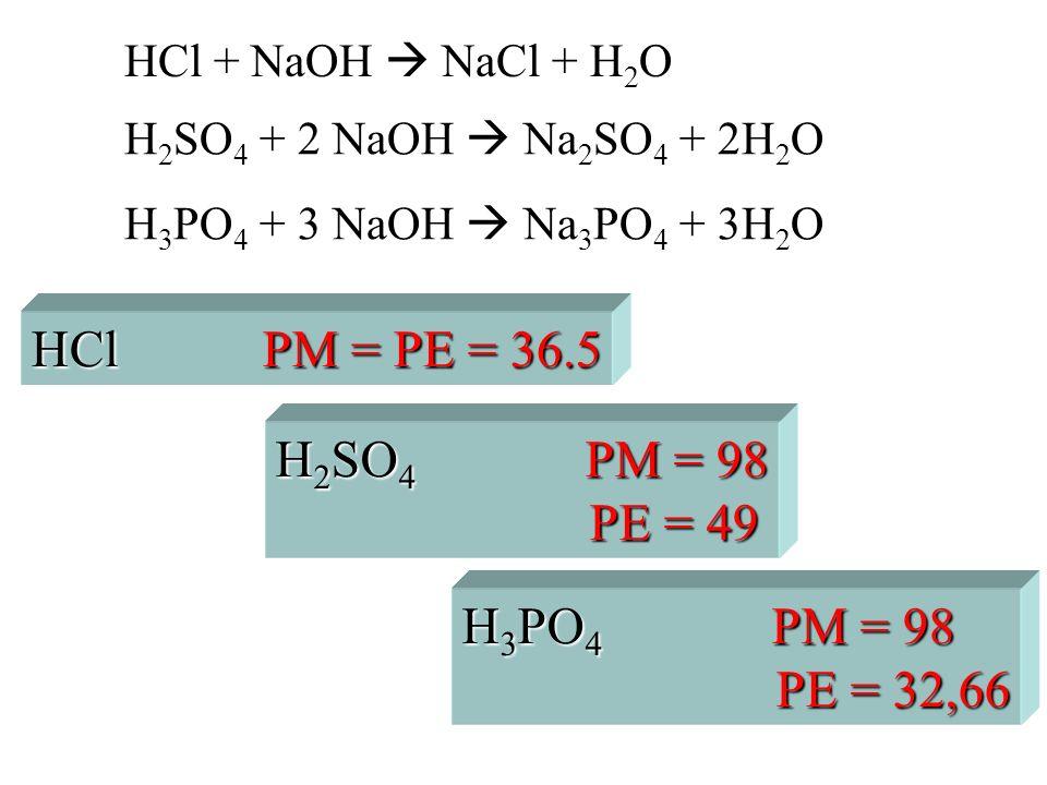 HCl PM = PE = 36.5 H2SO4 PM = 98 PE = 49 H3PO4 PM = 98 PE = 32,66