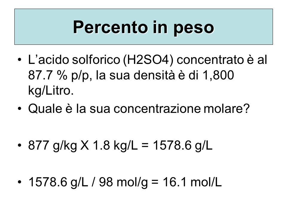 Percento in peso L'acido solforico (H2SO4) concentrato è al 87.7 % p/p, la sua densità è di 1,800 kg/Litro.