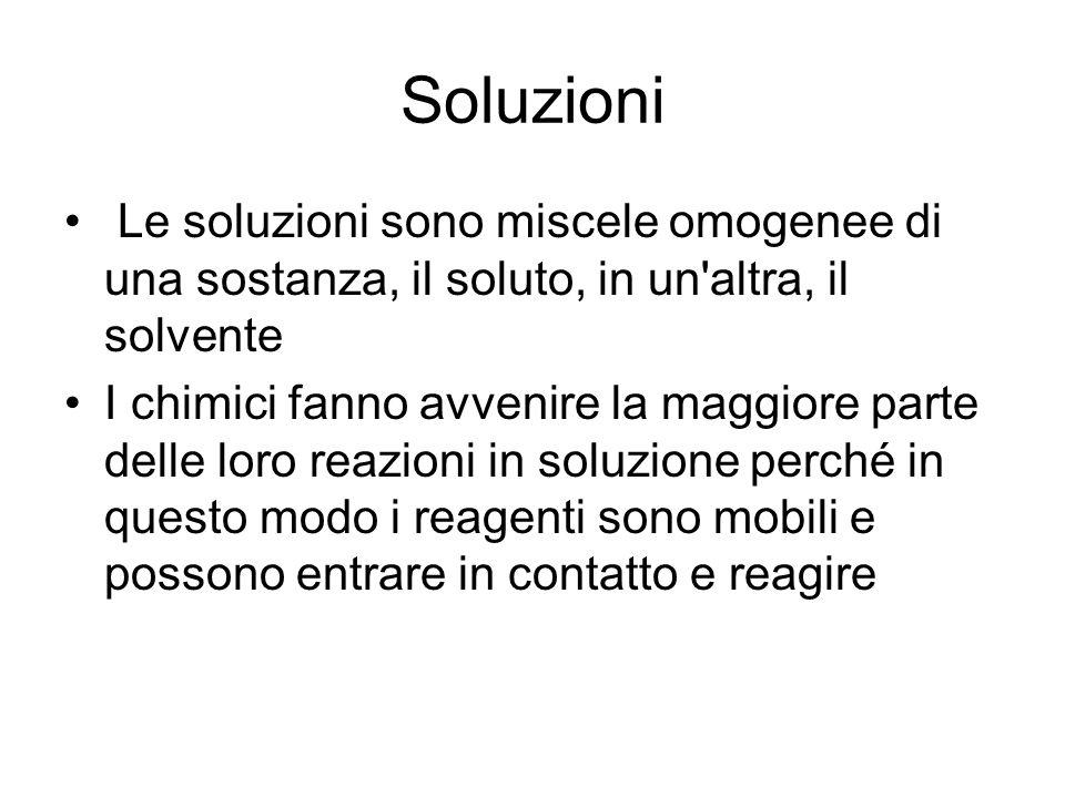SoluzioniLe soluzioni sono miscele omogenee di una sostanza, il soluto, in un altra, il solvente.