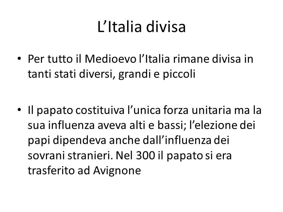 L'Italia divisa Per tutto il Medioevo l'Italia rimane divisa in tanti stati diversi, grandi e piccoli.