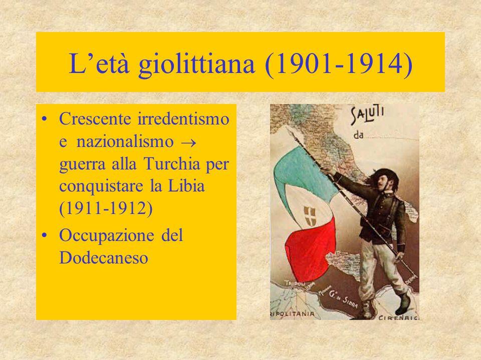 L'età giolittiana (1901-1914) Crescente irredentismo e nazionalismo  guerra alla Turchia per conquistare la Libia (1911-1912)