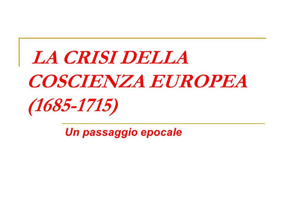 LA CRISI DELLA COSCIENZA EUROPEA (1685-1715)