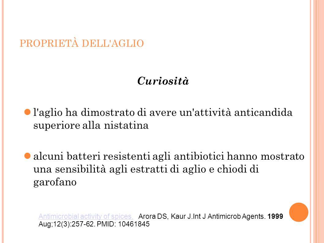 PROPRIETÀ DELL AGLIO Curiosità. l aglio ha dimostrato di avere un attività anticandida superiore alla nistatina.