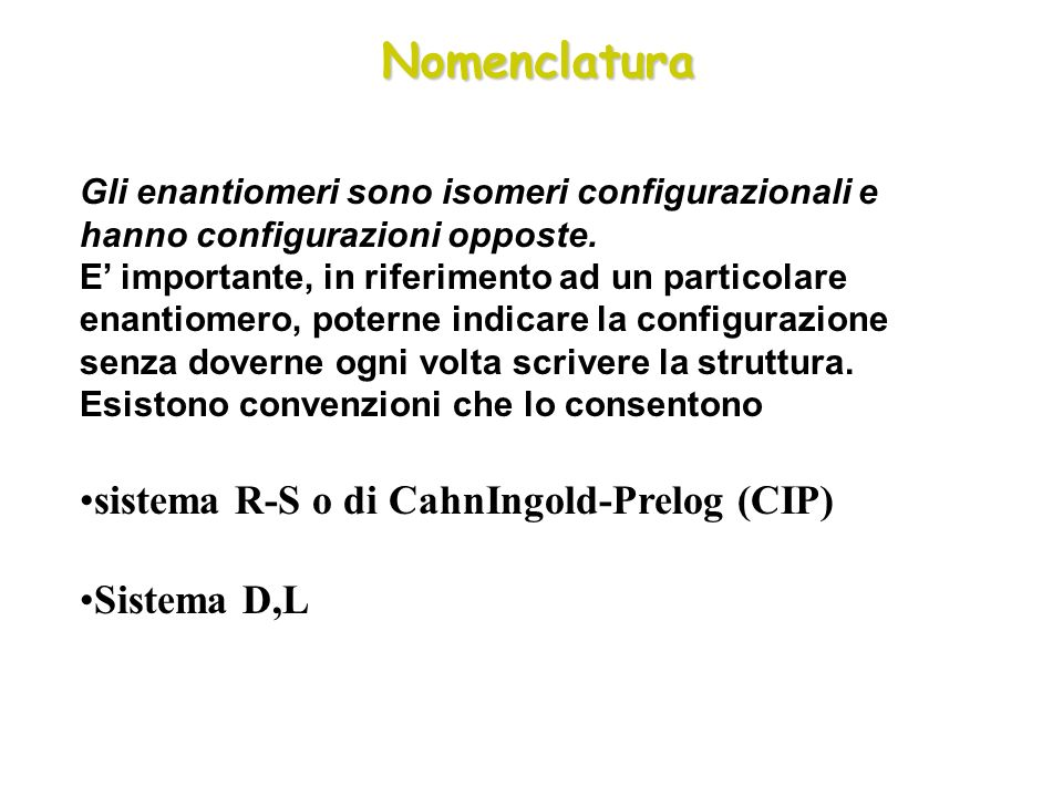 Nomenclatura sistema R-S o di CahnIngold-Prelog (CIP) Sistema D,L