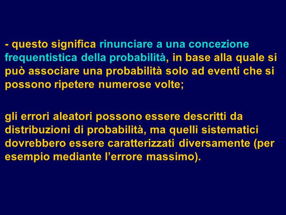 - questo significa rinunciare a una concezione frequentistica della probabilità, in base alla quale si può associare una probabilità solo ad eventi che si possono ripetere numerose volte;