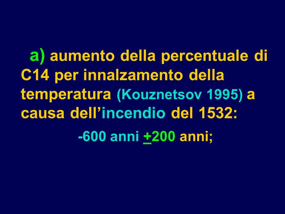 a) aumento della percentuale di C14 per innalzamento della temperatura (Kouznetsov 1995) a causa dell'incendio del 1532: