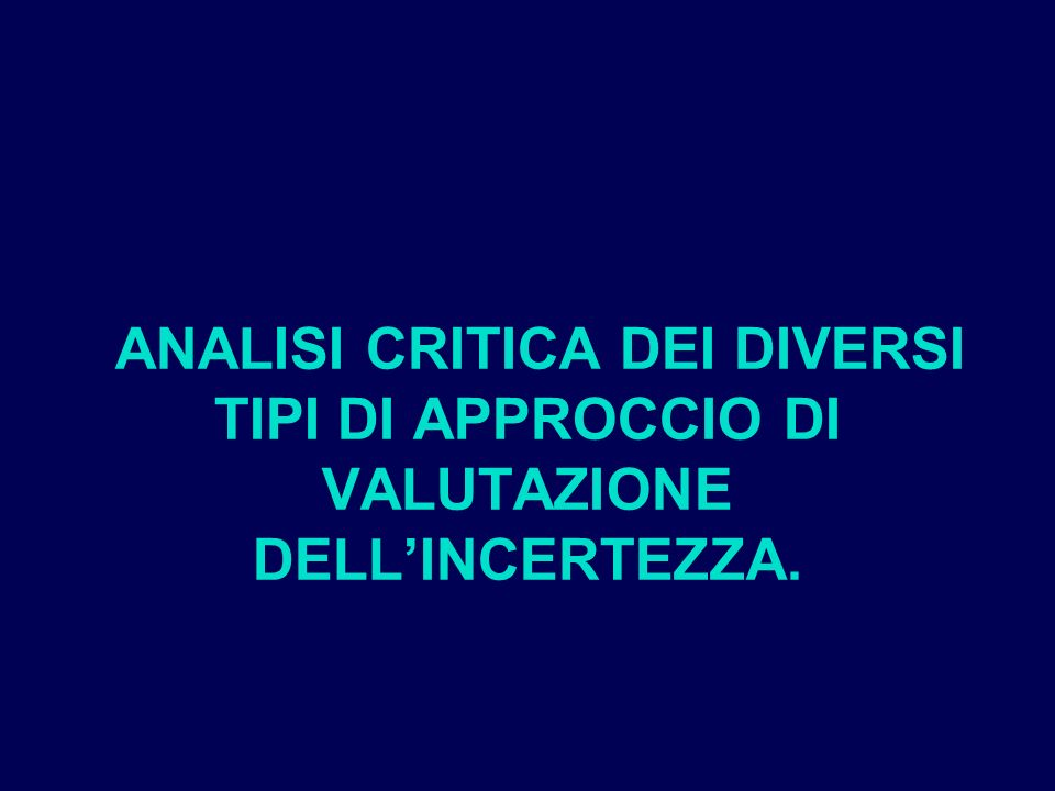 ANALISI CRITICA DEI DIVERSI TIPI DI APPROCCIO DI VALUTAZIONE DELL'INCERTEZZA.
