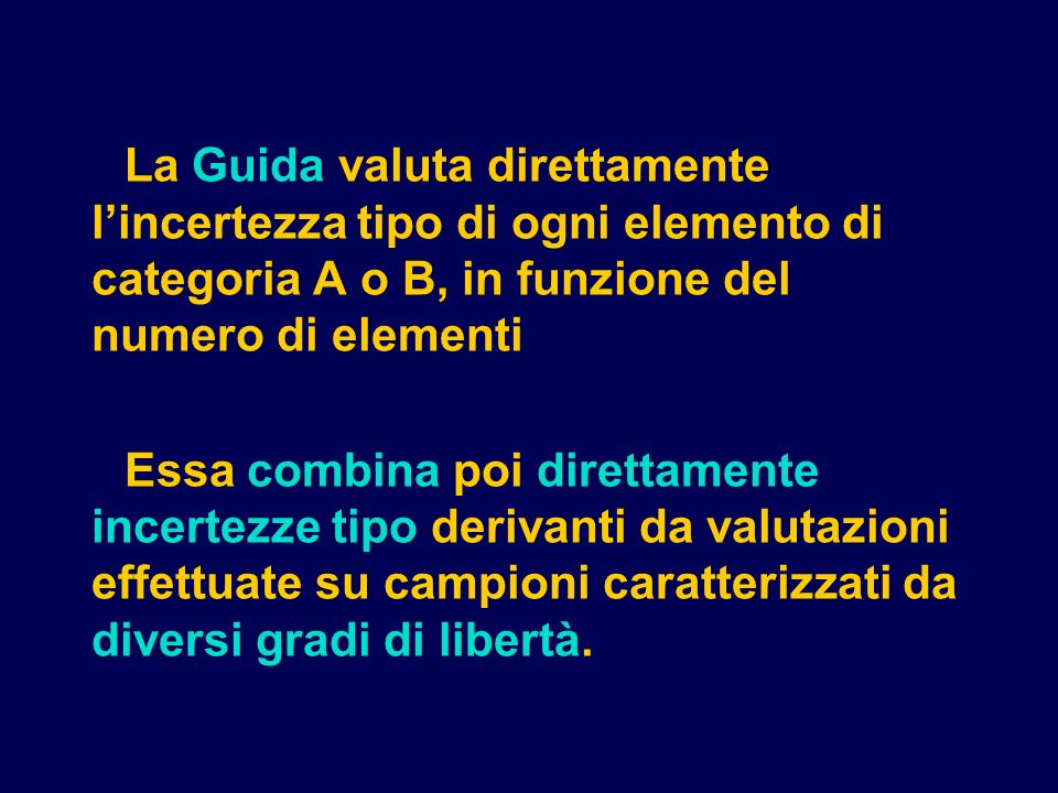 La Guida valuta direttamente l'incertezza tipo di ogni elemento di categoria A o B, in funzione del numero di elementi