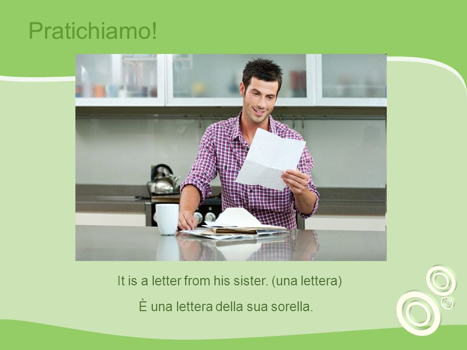 Pratichiamo! It is a letter from his sister. (una lettera)