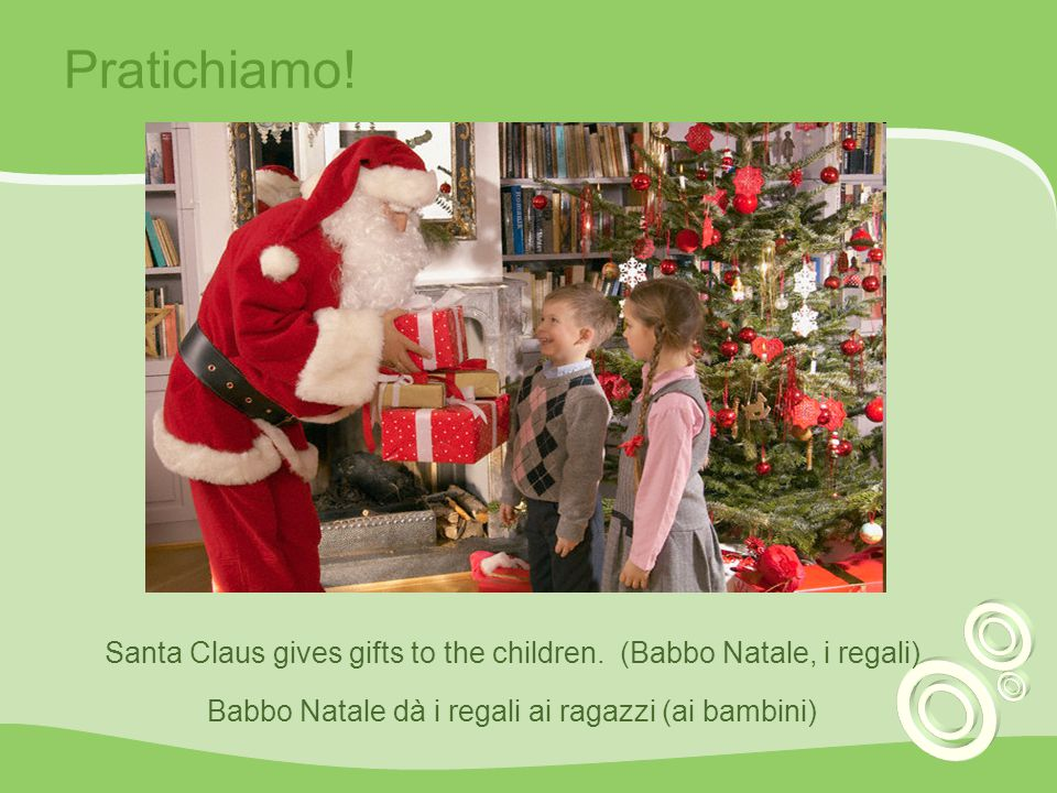 Pratichiamo. Santa Claus gives gifts to the children.