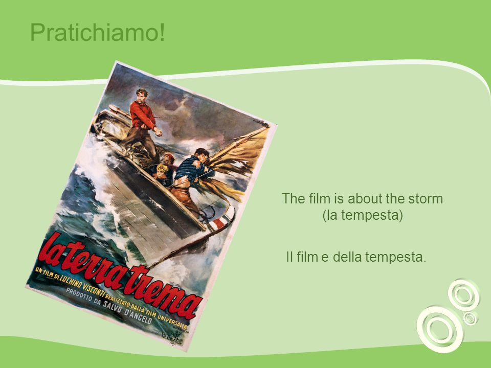 Pratichiamo! The film is about the storm (la tempesta)