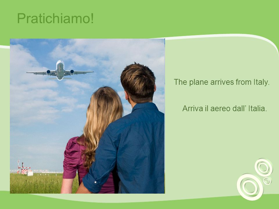 Pratichiamo! The plane arrives from Italy.