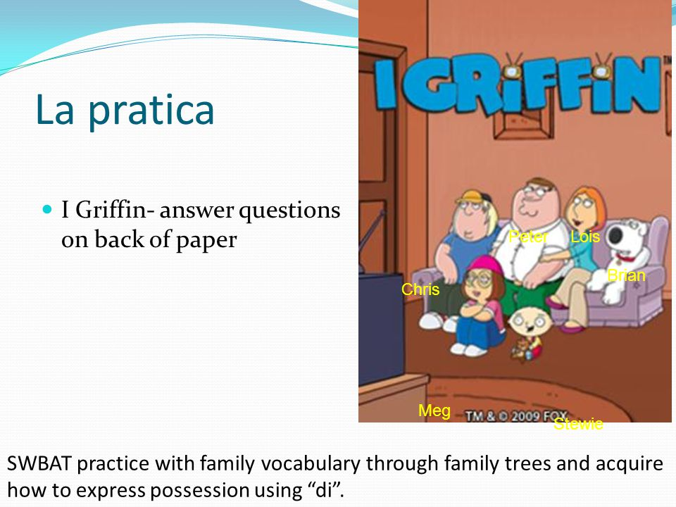 La pratica I Griffin- answer questions on back of paper