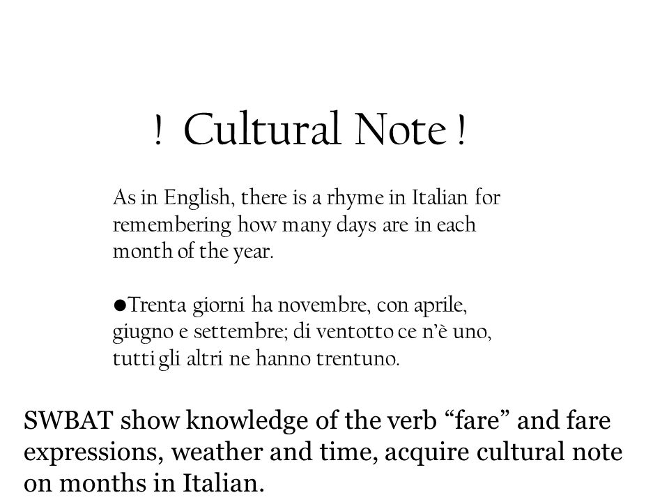 ! Cultural Note ! As in English, there is a rhyme in Italian for remembering how many days are in each month of the year.