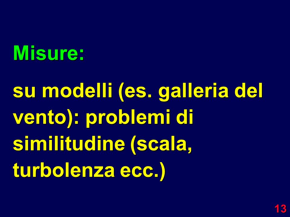 Misure: su modelli (es. galleria del vento): problemi di similitudine (scala, turbolenza ecc.)