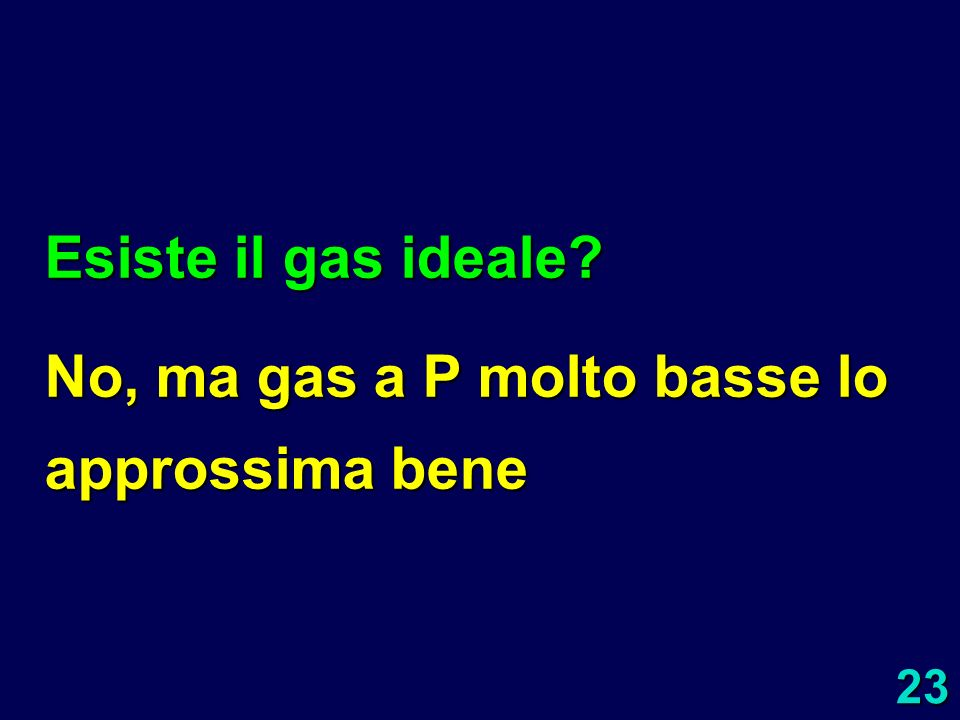 Esiste il gas ideale No, ma gas a P molto basse lo approssima bene
