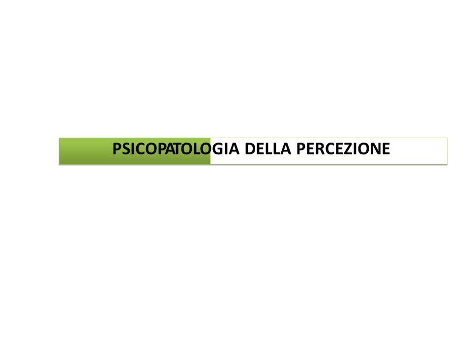 PSICOPATOLOGIA DELLA PERCEZIONE