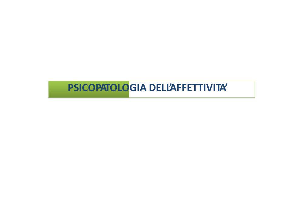 PSICOPATOLOGIA DELL'AFFETTIVITA'