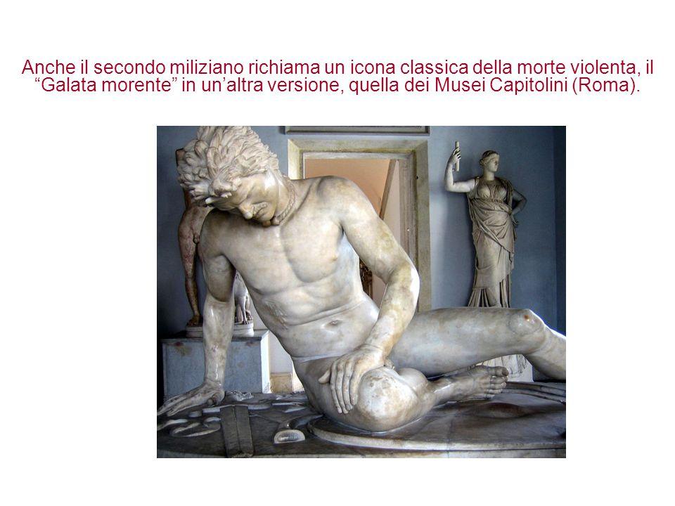 Anche il secondo miliziano richiama un icona classica della morte violenta, il Galata morente in un'altra versione, quella dei Musei Capitolini (Roma).