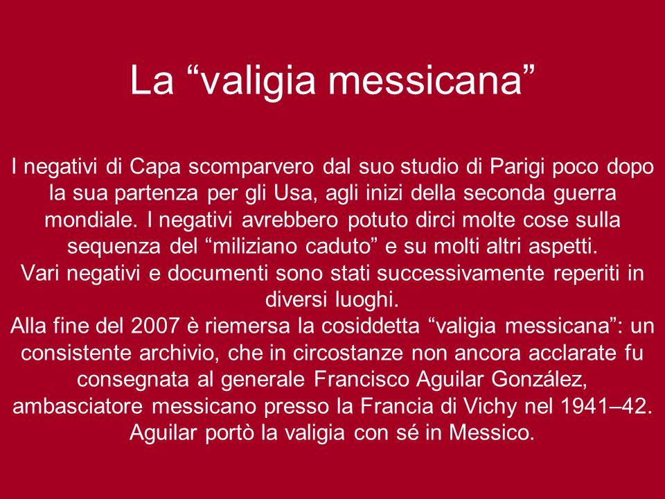 La valigia messicana I negativi di Capa scomparvero dal suo studio di Parigi poco dopo la sua partenza per gli Usa, agli inizi della seconda guerra mondiale.