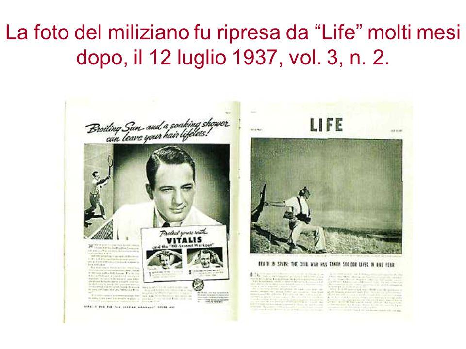 La foto del miliziano fu ripresa da Life molti mesi dopo, il 12 luglio 1937, vol. 3, n. 2.