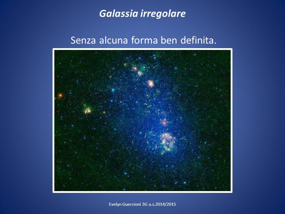 Galassia irregolare Senza alcuna forma ben definita.