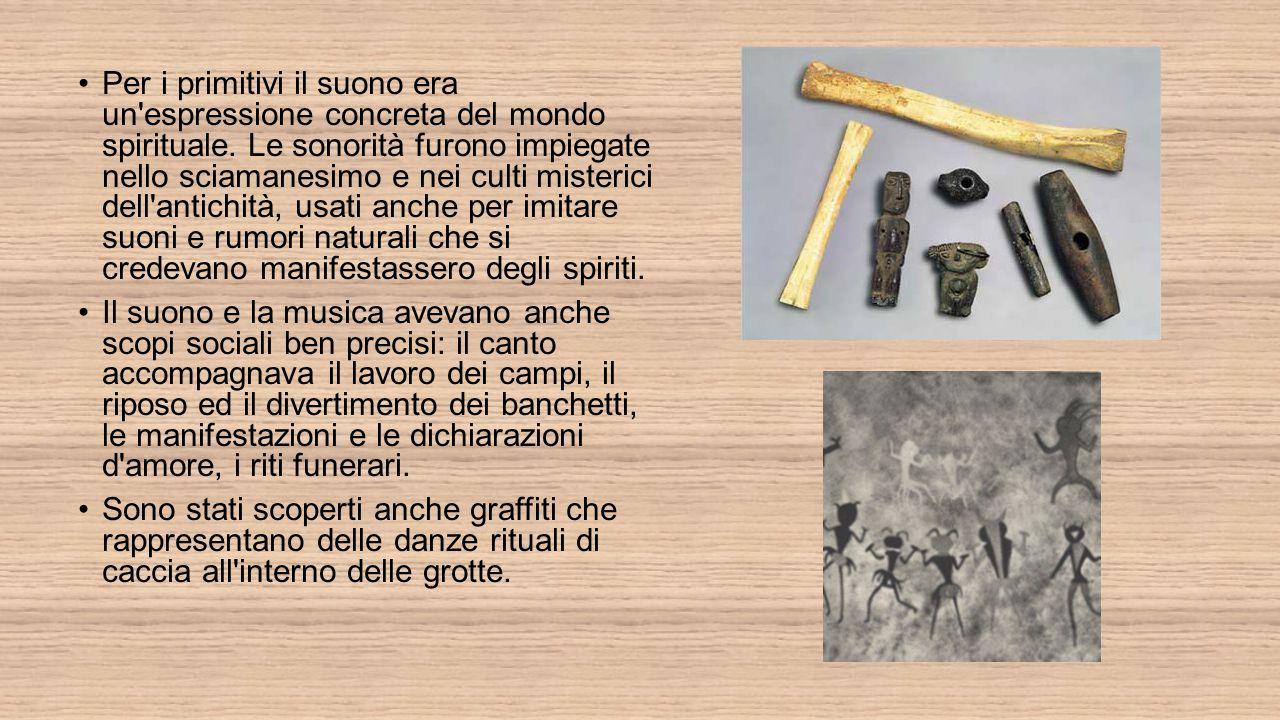 Per i primitivi il suono era un espressione concreta del mondo spirituale. Le sonorità furono impiegate nello sciamanesimo e nei culti misterici dell antichità, usati anche per imitare suoni e rumori naturali che si credevano manifestassero degli spiriti.