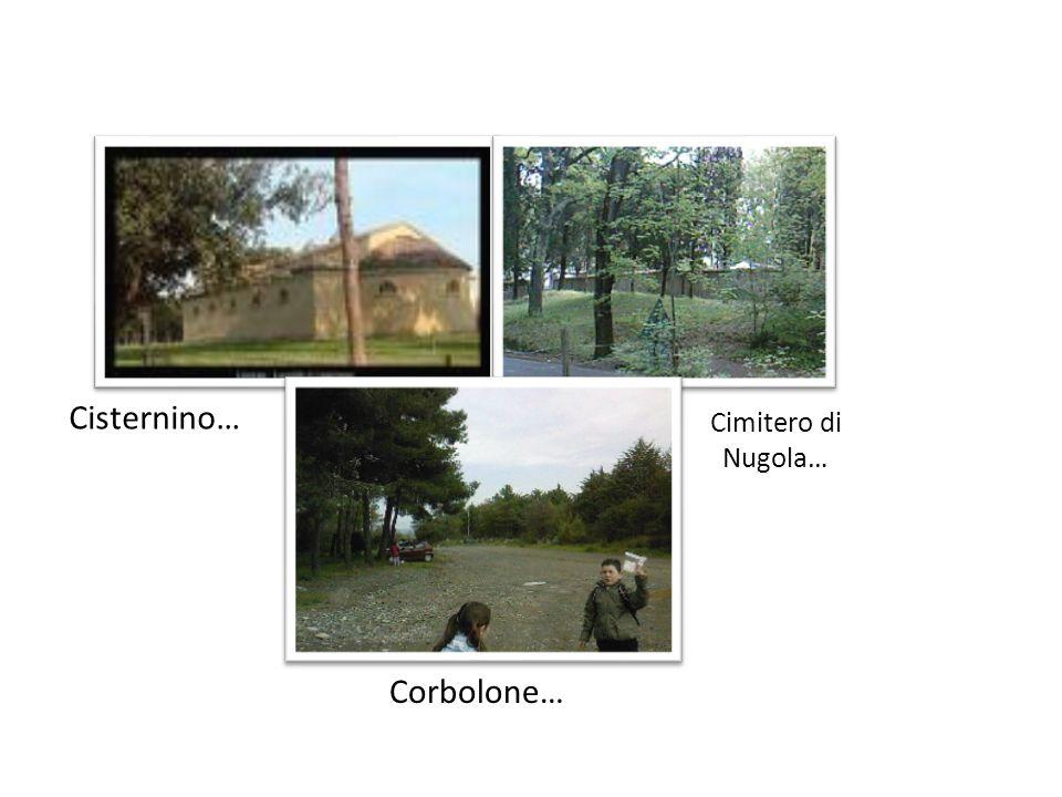 Cisternino… Cimitero di Nugola… Corbolone…