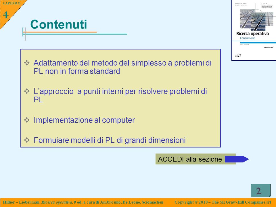 Capitolo 4. Contenuti. Adattamento del metodo del simplesso a problemi di PL non in forma standard.