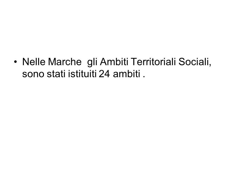 Nelle Marche gli Ambiti Territoriali Sociali, sono stati istituiti 24 ambiti .