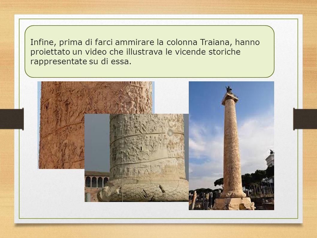 Infine, prima di farci ammirare la colonna Traiana, hanno proiettato un video che illustrava le vicende storiche rappresentate su di essa.