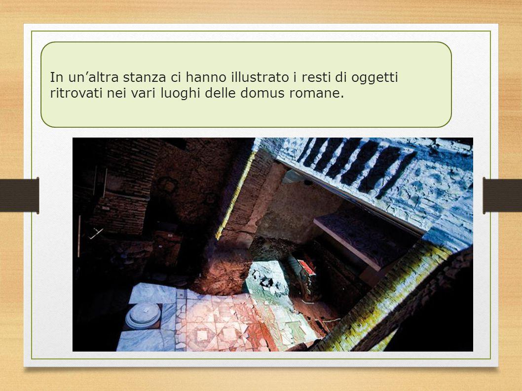 In un'altra stanza ci hanno illustrato i resti di oggetti ritrovati nei vari luoghi delle domus romane.