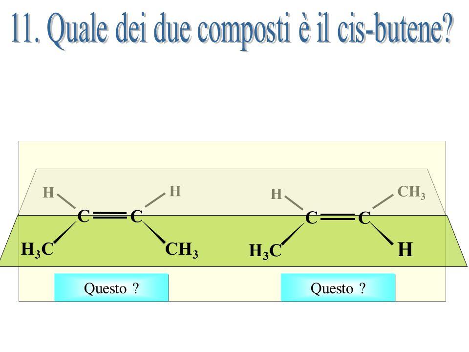 11. Quale dei due composti è il cis-butene