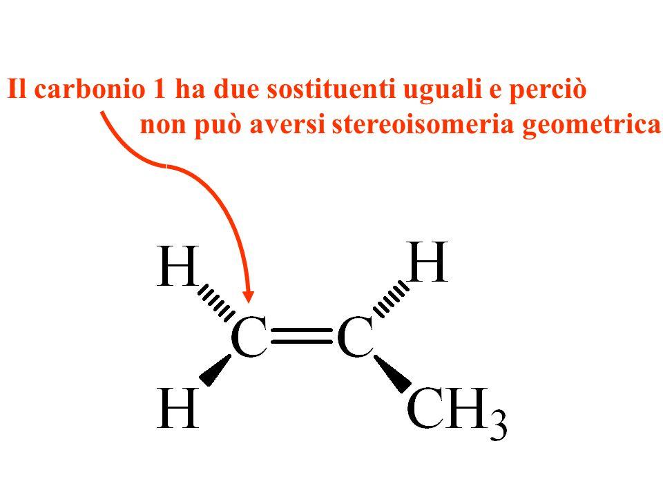 Il carbonio 1 ha due sostituenti uguali e perciò