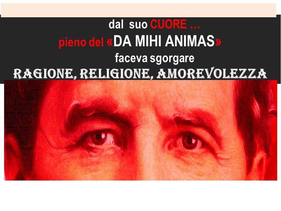 pieno del «DA MIHI ANIMAS» ragione, religione, amorevolezza