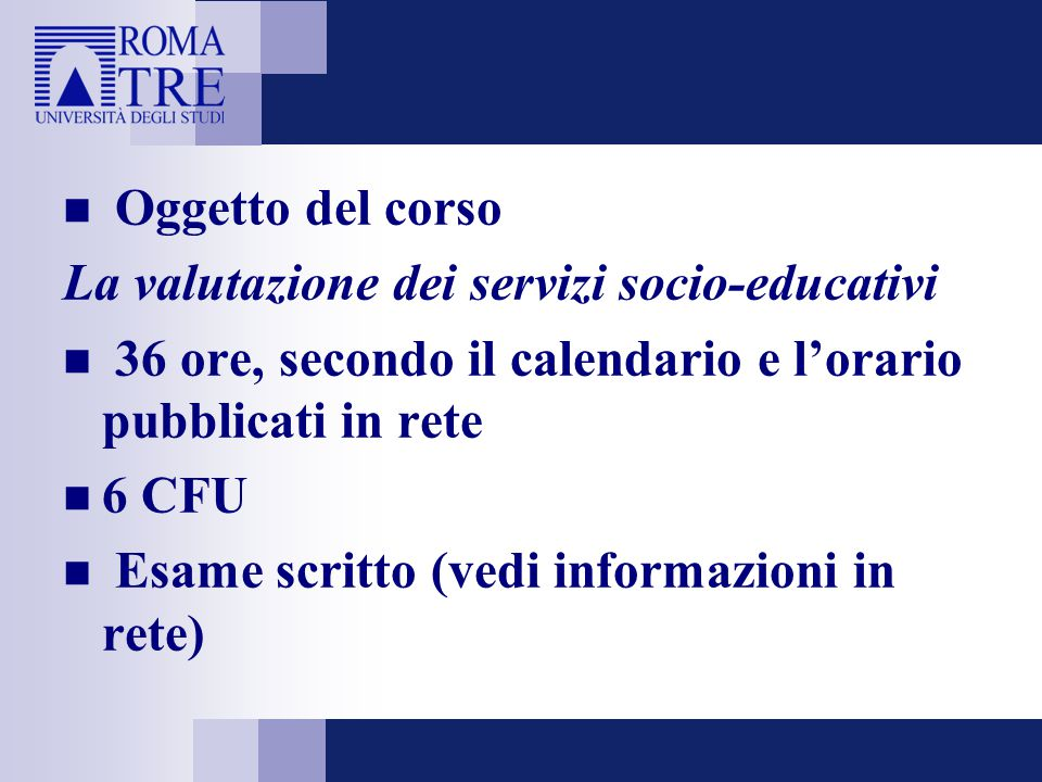 Oggetto del corso La valutazione dei servizi socio-educativi. 36 ore, secondo il calendario e l'orario pubblicati in rete.