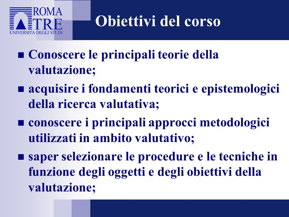 Obiettivi del corso Conoscere le principali teorie della valutazione;