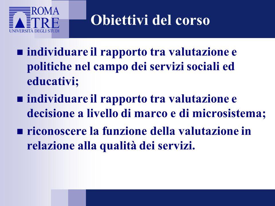 Obiettivi del corso individuare il rapporto tra valutazione e politiche nel campo dei servizi sociali ed educativi;