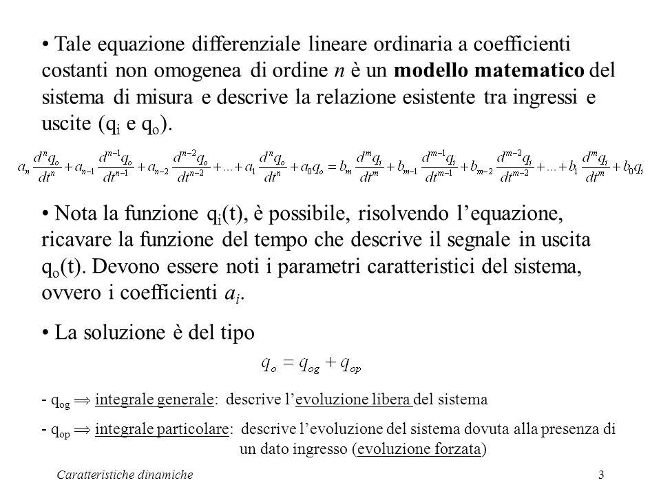 Tale equazione differenziale lineare ordinaria a coefficienti costanti non omogenea di ordine n è un modello matematico del sistema di misura e descrive la relazione esistente tra ingressi e uscite (qi e qo).