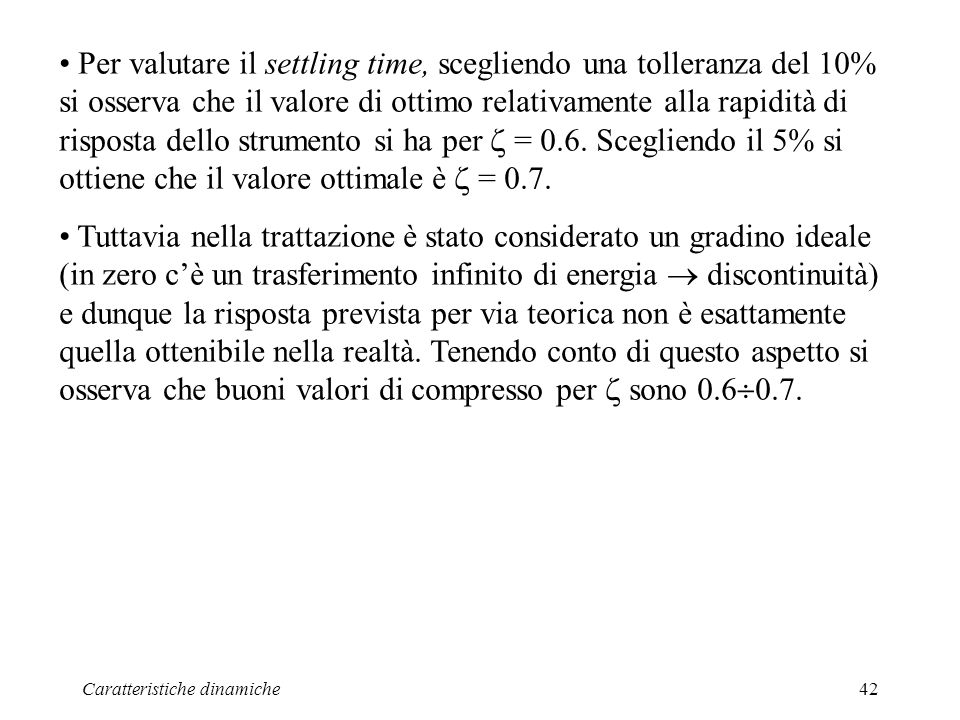 Per valutare il settling time, scegliendo una tolleranza del 10% si osserva che il valore di ottimo relativamente alla rapidità di risposta dello strumento si ha per  = 0.6. Scegliendo il 5% si ottiene che il valore ottimale è  = 0.7.