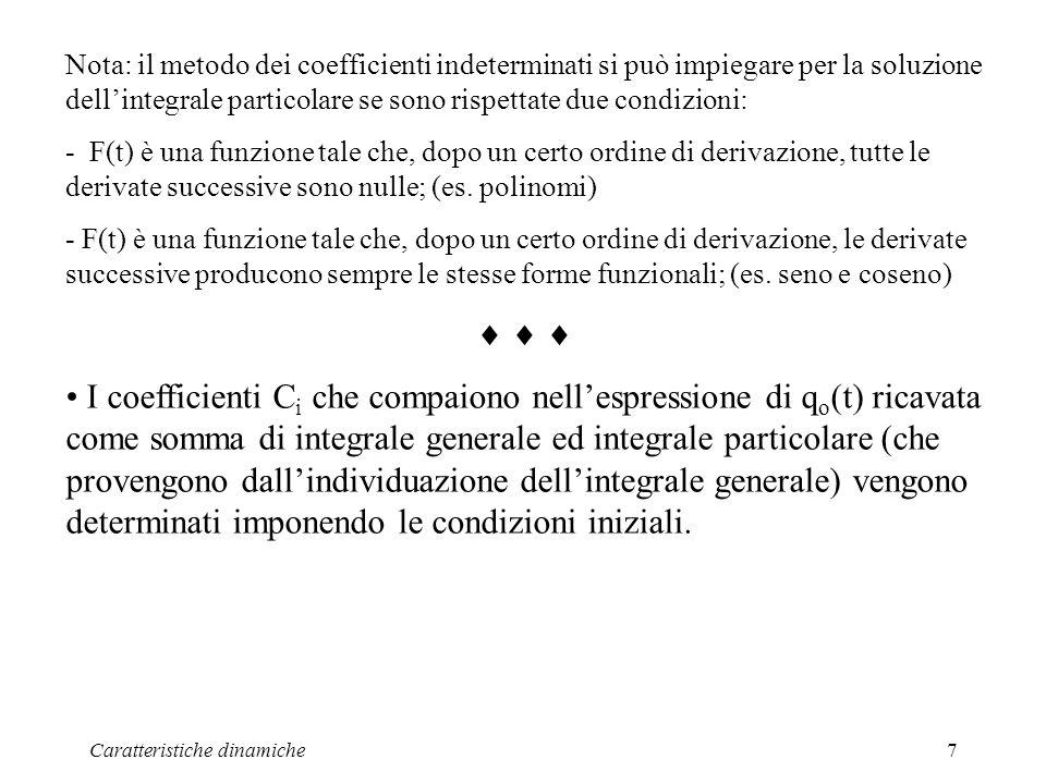 Nota: il metodo dei coefficienti indeterminati si può impiegare per la soluzione dell'integrale particolare se sono rispettate due condizioni: