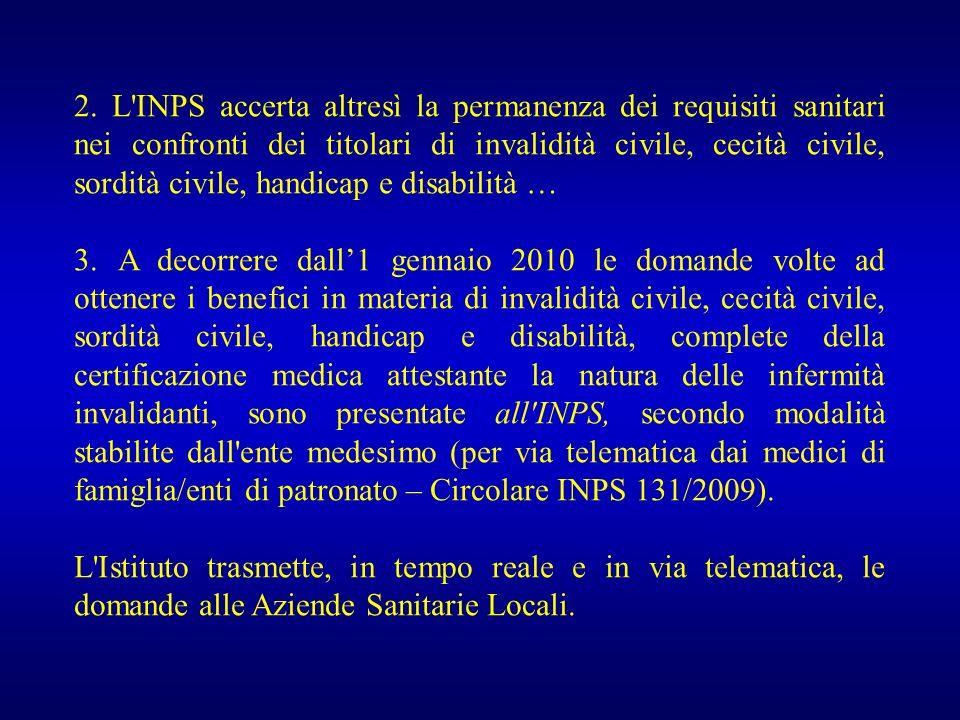 2. L INPS accerta altresì la permanenza dei requisiti sanitari nei confronti dei titolari di invalidità civile, cecità civile, sordità civile, handicap e disabilità …