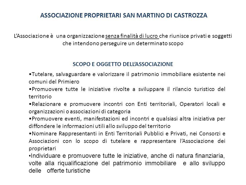 ASSOCIAZIONE PROPRIETARI SAN MARTINO DI CASTROZZA L'Associazione è una organizzazione senza finalità di lucro che riunisce privati e soggetti che intendono perseguire un determinato scopo SCOPO E OGGETTO DELL'ASSOCIAZIONE
