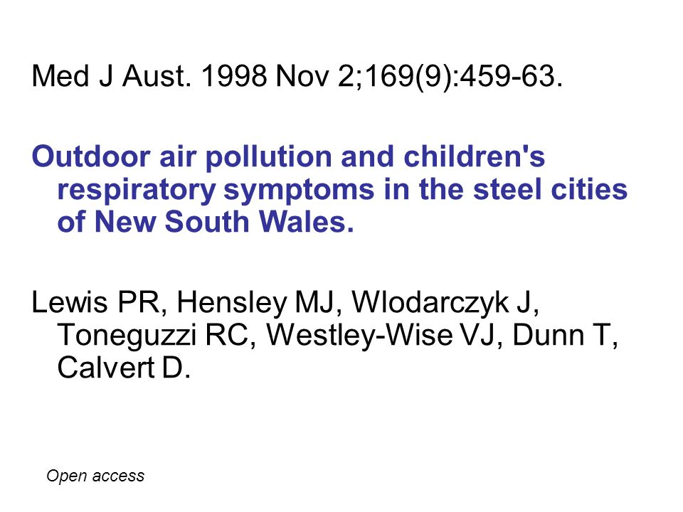 Med J Aust Nov 2;169(9): Outdoor air pollution and children s respiratory symptoms in the steel cities of New South Wales.