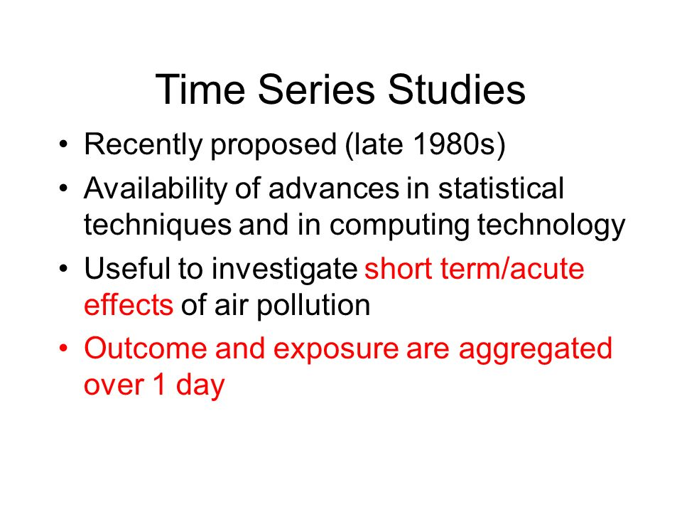 Time Series Studies Recently proposed (late 1980s)